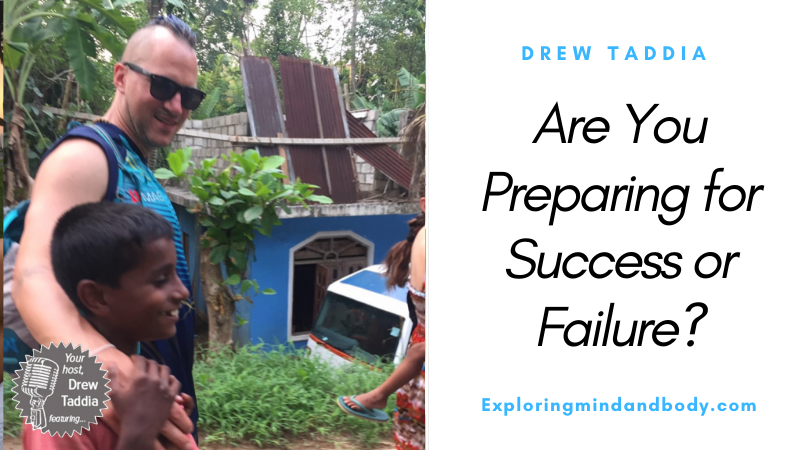 Are you Preparing for Success or Failure