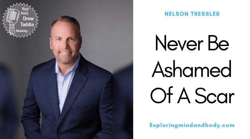 EMB #480: Never Be Ashamed Of A Scar - Nelson Tressler