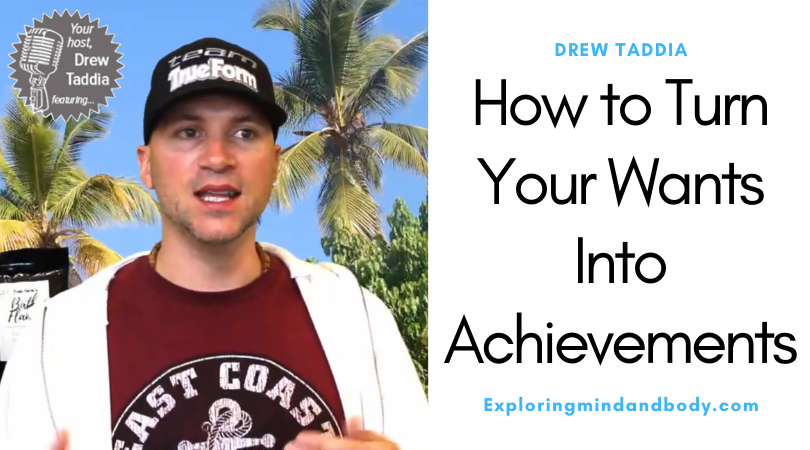 How to turn your wants into achievements