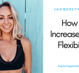 how to increase your flexibility